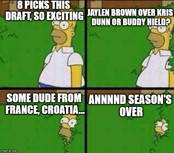 Celtic fans be like... |  8 PICKS THIS DRAFT, SO EXCITING; JAYLEN BROWN OVER KRIS DUNN OR BUDDY HIELD? SOME DUDE FROM FRANCE, CROATIA... ANNNND SEASON'S OVER | image tagged in celtics | made w/ Imgflip meme maker