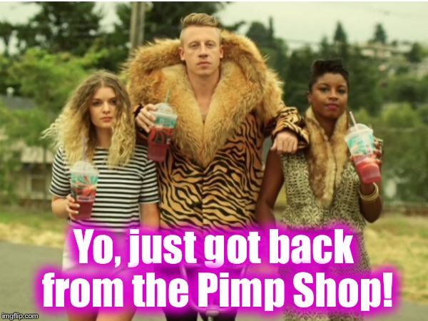 Yo, just got back from the Pimp Shop! | made w/ Imgflip meme maker