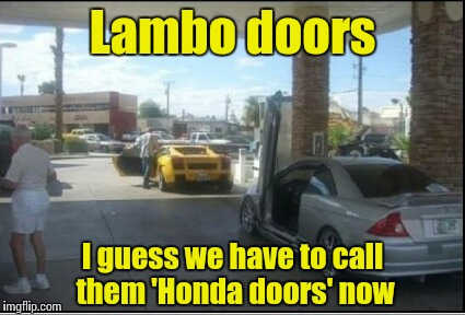 Ricers be like | Lambo doors I guess we have to call them 'Honda doors' now | image tagged in memes,lamborghini,honda,trhtimmy,vtec kicked in yo,ricers | made w/ Imgflip meme maker