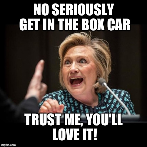 NO SERIOUSLY GET IN THE BOX CAR TRUST ME, YOU'LL LOVE IT! | made w/ Imgflip meme maker