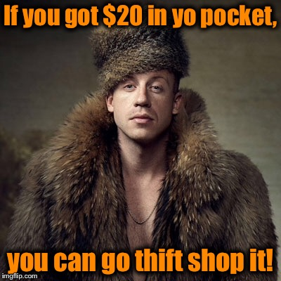 If you got $20 in yo pocket, you can go thift shop it! | made w/ Imgflip meme maker