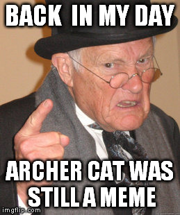 Back In My Day Meme - Imgflip