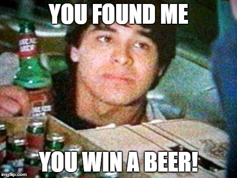 YOU FOUND ME YOU WIN A BEER! | made w/ Imgflip meme maker