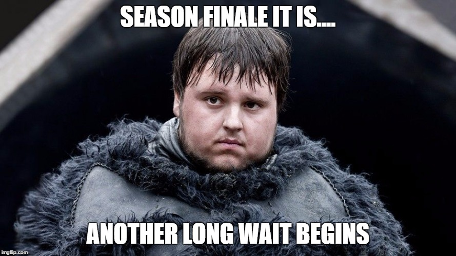 Season Finale | SEASON FINALE IT IS.... ANOTHER LONG WAIT BEGINS | image tagged in game of thrones,season 6,samwell | made w/ Imgflip meme maker
