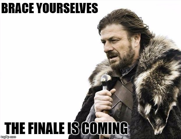 16gwzr game of thrones finale is coming imgflip