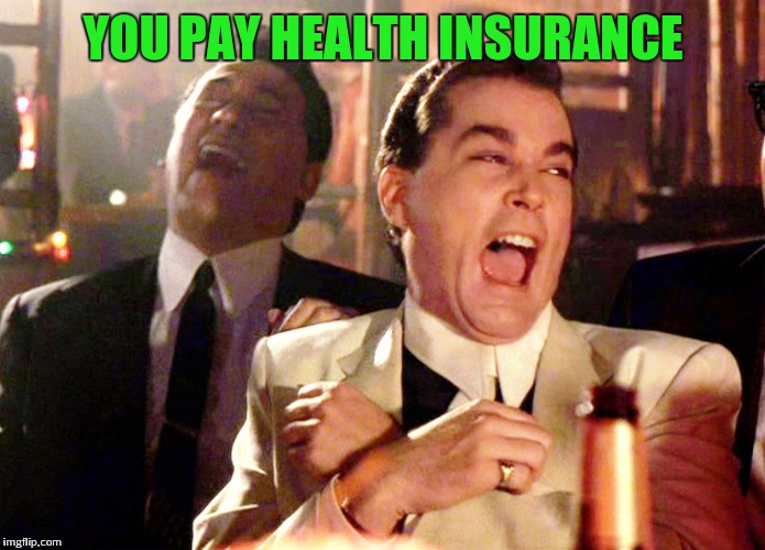 YOU PAY HEALTH INSURANCE | made w/ Imgflip meme maker