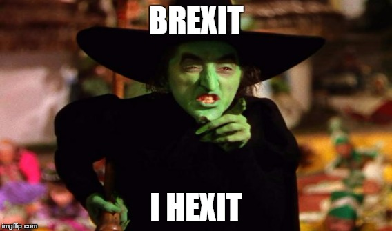 wicked witch | BREXIT I HEXIT | image tagged in wicked witch | made w/ Imgflip meme maker