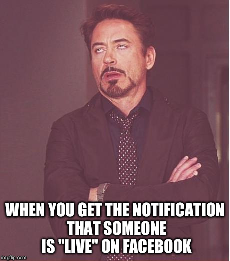 "Face You Make Robert Downey Jr Meme |  WHEN YOU GET THE NOTIFICATION THAT SOMEONE IS ""LIVE"" ON FACEBOOK 