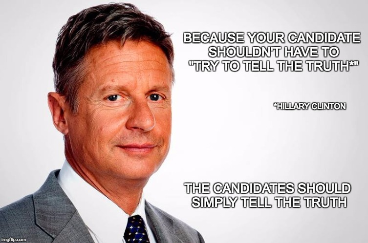 "BECAUSE YOUR CANDIDATE SHOULDN'T HAVE TO ""TRY TO TELL THE TRUTH*""; *HILLARY CLINTON; THE CANDIDATES SHOULD SIMPLY TELL THE TRUTH 