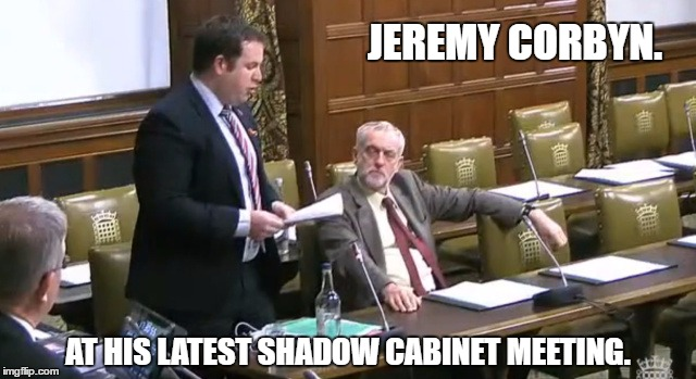 A Dictatorship of One. | JEREMY CORBYN. AT HIS LATEST SHADOW CABINET MEETING. | image tagged in jerry no mates | made w/ Imgflip meme maker