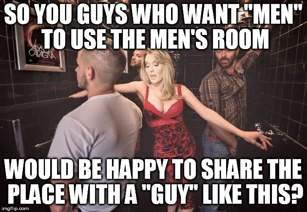 "Are You Sure? | SO YOU GUYS WHO WANT ""MEN"" TO USE THE MEN'S ROOM WOULD BE HAPPY TO SHARE THE PLACE WITH A ""GUY"" LIKE THIS? 