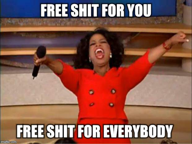 Oprah You Get A Meme | FREE SHIT FOR YOU FREE SHIT FOR EVERYBODY | image tagged in memes,oprah you get a | made w/ Imgflip meme maker