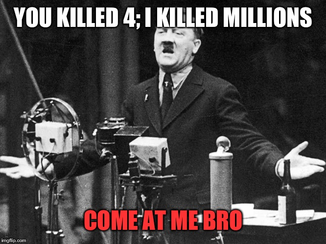YOU KILLED 4; I KILLED MILLIONS COME AT ME BRO | made w/ Imgflip meme maker