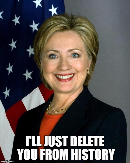 I'LL JUST DELETE YOU FROM HISTORY | made w/ Imgflip meme maker