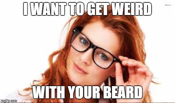 I WANT TO GET WEIRD WITH YOUR BEARD | made w/ Imgflip meme maker