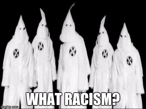 WHAT RACISM? | made w/ Imgflip meme maker