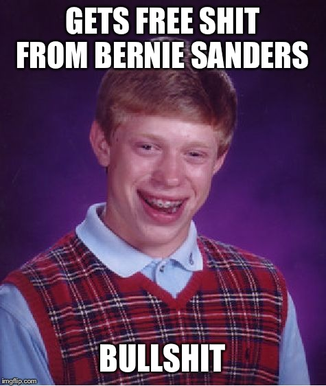 Bad Luck Brian Meme | GETS FREE SHIT FROM BERNIE SANDERS BULLSHIT | image tagged in memes,bad luck brian | made w/ Imgflip meme maker