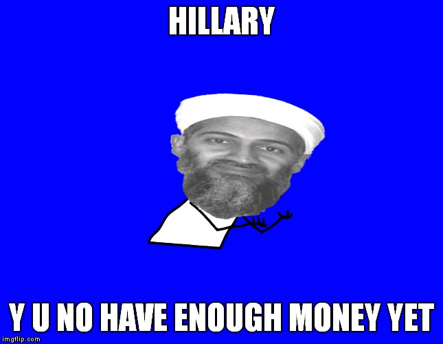 HILLARY Y U NO HAVE ENOUGH MONEY YET | made w/ Imgflip meme maker
