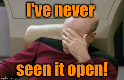 Captain Picard Facepalm Meme | I've never seen it open! | image tagged in memes,captain picard facepalm | made w/ Imgflip meme maker