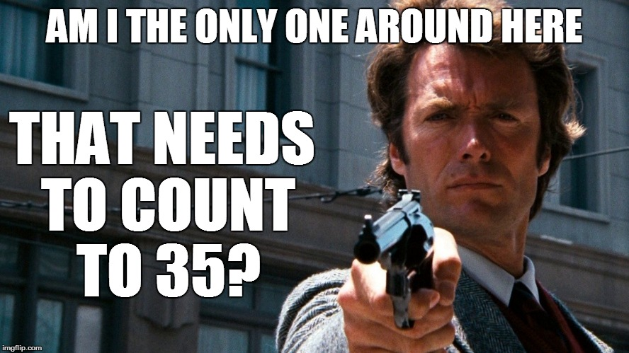 AM I THE ONLY ONE AROUND HERE THAT NEEDS TO COUNT TO 35? | made w/ Imgflip meme maker