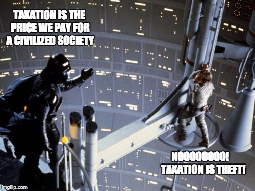 Interstellar Taxation is Theft |  TAXATION IS THE PRICE WE PAY FOR A CIVILIZED SOCIETY; NO0000000!   TAXATION IS THEFT! | image tagged in luke skywalker and darth vader,taxation,theft | made w/ Imgflip meme maker