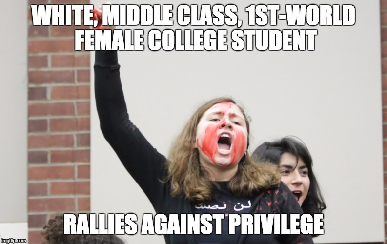 SJW-Rutgers | WHITE, MIDDLE CLASS, 1ST-WORLD FEMALE COLLEGE STUDENT RALLIES AGAINST PRIVILEGE | image tagged in sjw-rutgers | made w/ Imgflip meme maker