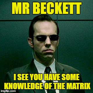 MR BECKETT I SEE YOU HAVE SOME KNOWLEDGE OF THE MATRIX | made w/ Imgflip meme maker