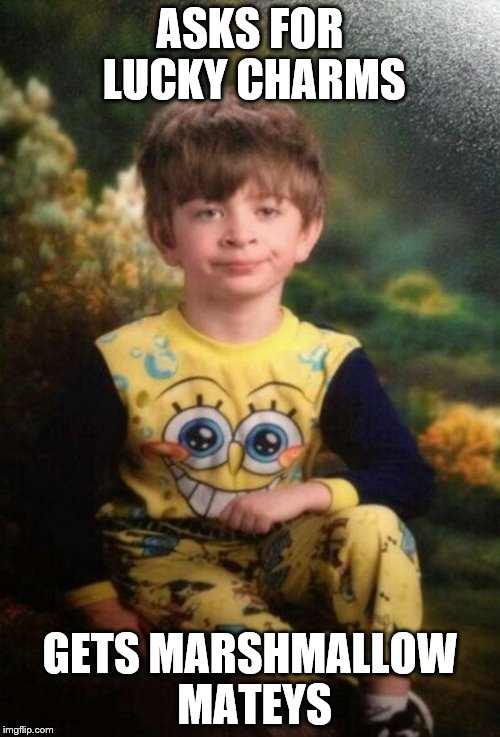 Pajama Kid | ASKS FOR LUCKY CHARMS GETS MARSHMALLOW MATEYS | image tagged in pajama kid | made w/ Imgflip meme maker