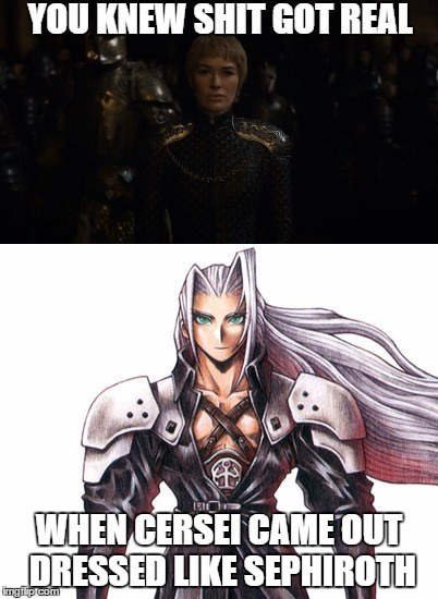 Cersei gone Sephiroth | YOU KNEW SHIT GOT REAL WHEN CERSEI CAME OUT DRESSED LIKE SEPHIROTH | image tagged in game of thrones,cersei,cersei lannister,sephiroth,final fantasy 7,final fantasy vii | made w/ Imgflip meme maker