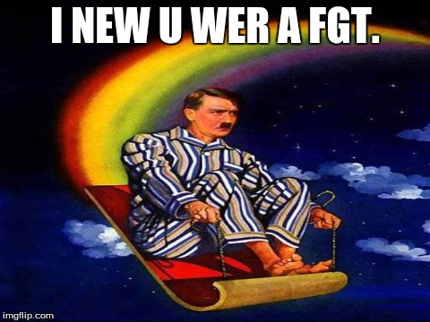I NEW U WER A FGT. | made w/ Imgflip meme maker