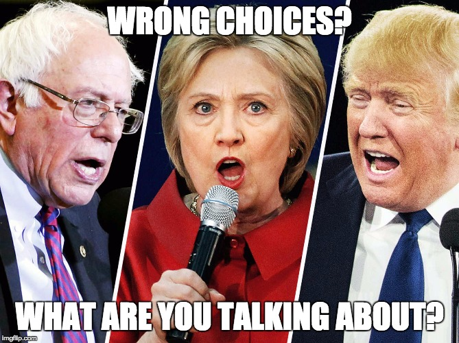WRONG CHOICES? WHAT ARE YOU TALKING ABOUT? | made w/ Imgflip meme maker
