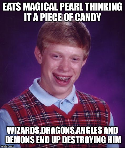 Brian vs | EATS MAGICAL PEARL THINKING IT A PIECE OF CANDY WIZARDS,DRAGONS,ANGLES AND DEMONS END UP DESTROYING HIM | image tagged in memes,bad luck brian,wizard,dragon,angel,demon | made w/ Imgflip meme maker
