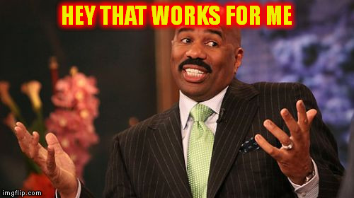Steve Harvey Meme | HEY THAT WORKS FOR ME | image tagged in memes,steve harvey | made w/ Imgflip meme maker