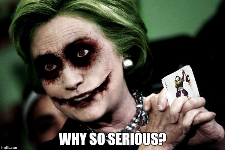 Joker Clinton | WHY SO SERIOUS? | image tagged in joker clinton | made w/ Imgflip meme maker