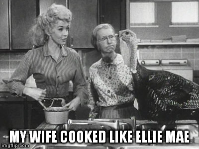 MY WIFE COOKED LIKE ELLIE MAE | made w/ Imgflip meme maker