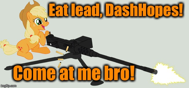 Eat lead, DashHopes! Come at me bro! | made w/ Imgflip meme maker