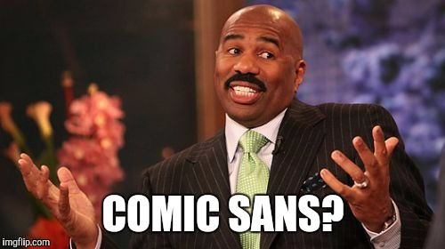 Steve Harvey Meme | COMIC SANS? | image tagged in memes,steve harvey | made w/ Imgflip meme maker