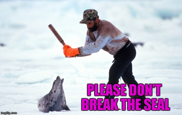 PLEASE DON'T BREAK THE SEAL | made w/ Imgflip meme maker