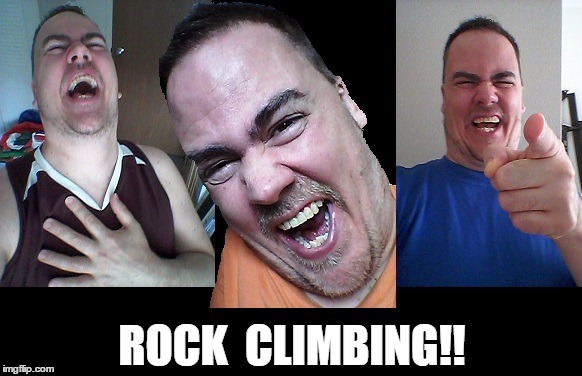 LMAO! | ROCK  CLIMBING!! | image tagged in lmao | made w/ Imgflip meme maker