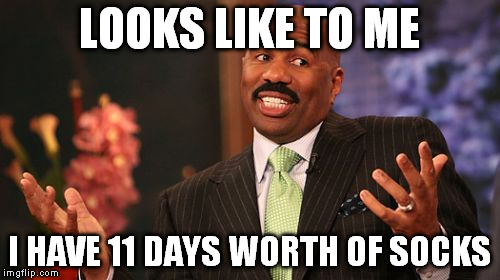 Steve Harvey Meme | LOOKS LIKE TO ME I HAVE 11 DAYS WORTH OF SOCKS | image tagged in memes,steve harvey | made w/ Imgflip meme maker