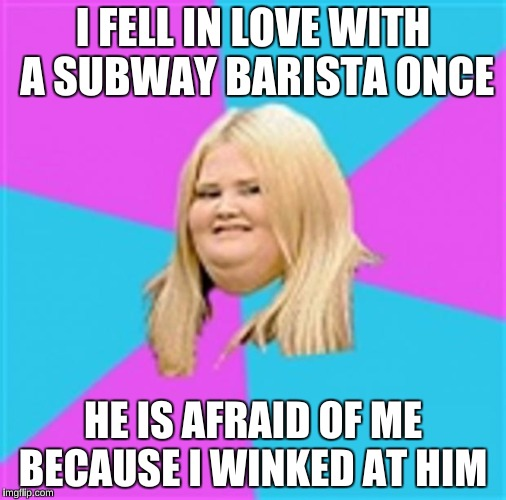I FELL IN LOVE WITH A SUBWAY BARISTA ONCE HE IS AFRAID OF ME BECAUSE I WINKED AT HIM | made w/ Imgflip meme maker