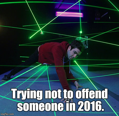 Laser Maze | Trying not to offend someone in 2016. | image tagged in laser maze | made w/ Imgflip meme maker