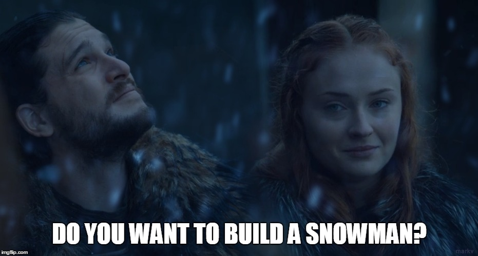 DO YOU WANT TO BUILD A SNOWMAN? | image tagged in winter is here,game of thrones,do you want to build a snowman,jon snow,sansa stark,winterfell | made w/ Imgflip meme maker