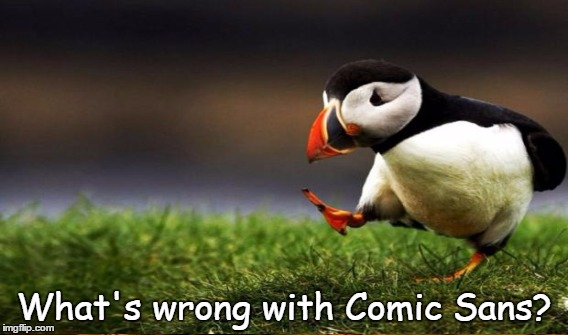 What's wrong with Comic Sans? | made w/ Imgflip meme maker