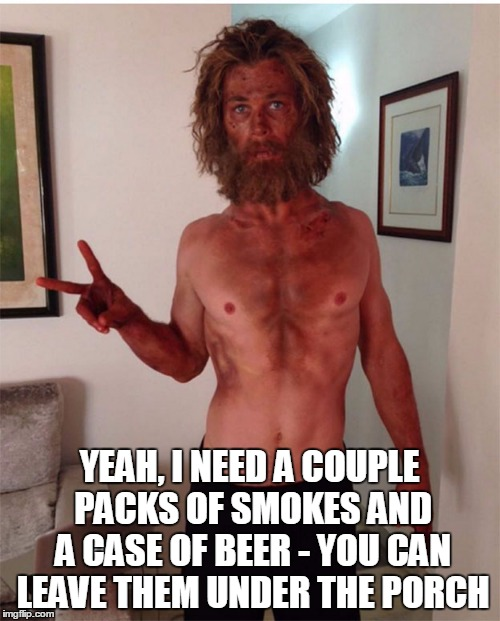 YEAH, I NEED A COUPLE PACKS OF SMOKES AND A CASE OF BEER - YOU CAN LEAVE THEM UNDER THE PORCH | made w/ Imgflip meme maker
