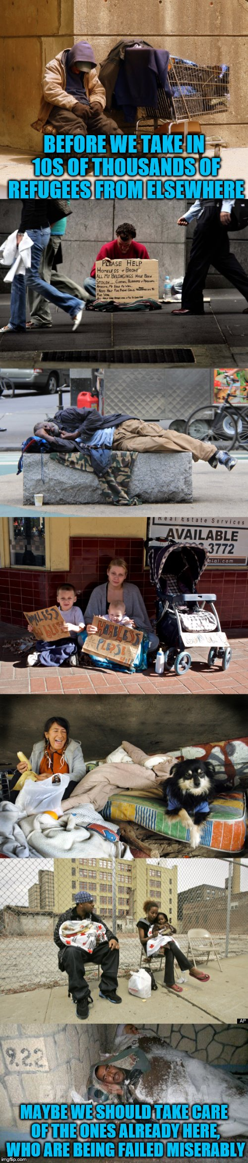 Many suffer from mental health issues and can never exist better than this on their own. Many are also veterans who served you.  | BEFORE WE TAKE IN 10S OF THOUSANDS OF REFUGEES FROM ELSEWHERE MAYBE WE SHOULD TAKE CARE OF THE ONES ALREADY HERE, WHO ARE BEING FAILED MISER | image tagged in memes,seriously,homeless,do they not count if they don't vote | made w/ Imgflip meme maker