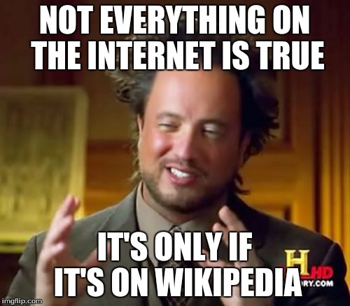 Ancient Aliens Meme | NOT EVERYTHING ON THE INTERNET IS TRUE IT'S ONLY IF IT'S ON WIKIPEDIA | image tagged in memes,ancient aliens | made w/ Imgflip meme maker