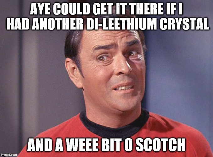 AYE COULD GET IT THERE IF I HAD ANOTHER DI-LEETHIUM CRYSTAL AND A WEEE BIT O SCOTCH | made w/ Imgflip meme maker