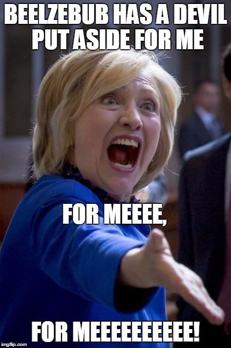 She's just a poor girl from a poor family.  | BEELZEBUB HAS A DEVIL PUT ASIDE FOR ME FOR MEEEEEEEEEE! FOR MEEEE, | image tagged in wtf hillary,queen,election 2016,bohemian rhapsody | made w/ Imgflip meme maker