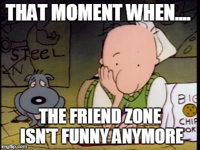 #SadLove | THAT MOMENT WHEN.... THE FRIEND ZONE ISN'T FUNNY ANYMORE | image tagged in doug,memes,sad but true,cartoon,relationships,sad | made w/ Imgflip meme maker